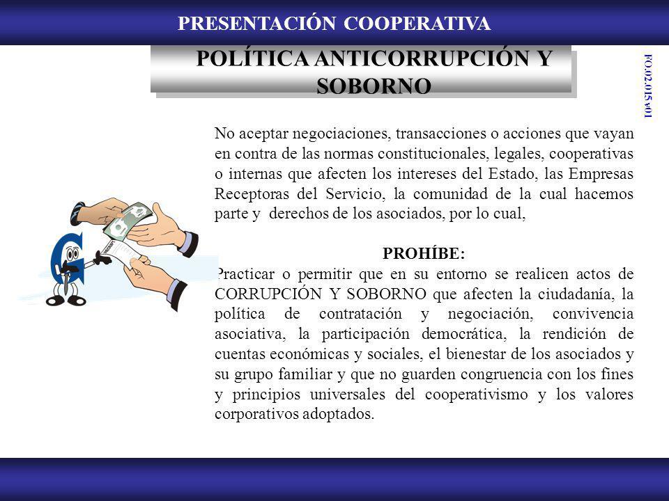 PRESENTACIÓN COOPERATIVA POLÍTICA ANTICORRUPCIÓN Y SOBORNO No aceptar negociaciones, transacciones o acciones que vayan en contra de las normas consti