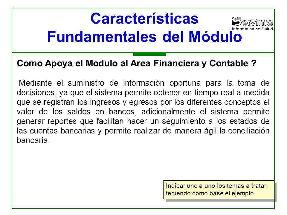 Indicar uno a uno los temas a tratar, teniendo como base el ejemplo. Características Fundamentales del Módulo Como Apoya el Modulo al Area Financiera