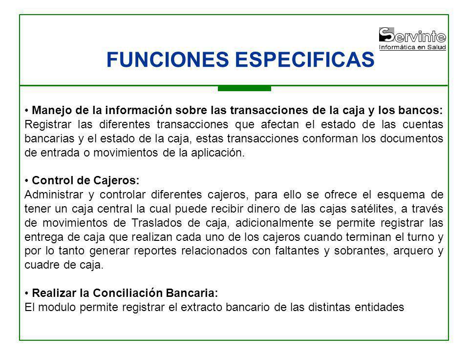 FUNCIONES ESPECIFICAS Manejo de la información sobre las transacciones de la caja y los bancos: Registrar las diferentes transacciones que afectan el