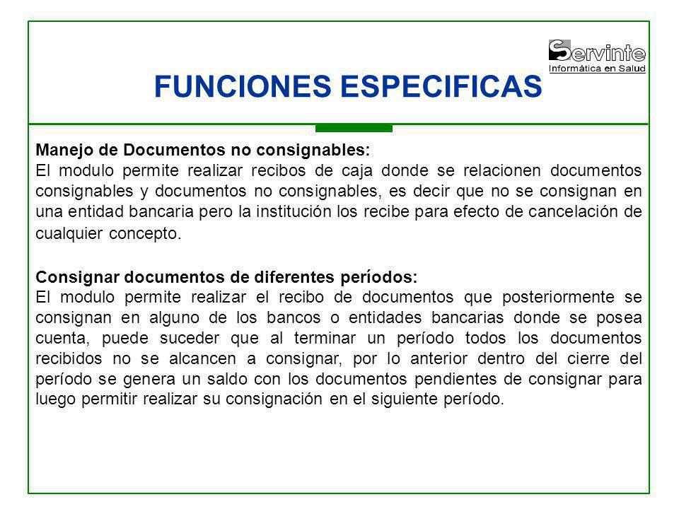 FUNCIONES ESPECIFICAS Manejo de Documentos no consignables: El modulo permite realizar recibos de caja donde se relacionen documentos consignables y d