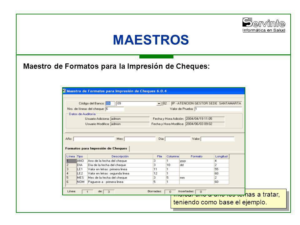 MAESTROS Indicar uno a uno los temas a tratar, teniendo como base el ejemplo. Maestro de Formatos para la Impresión de Cheques: