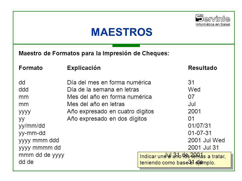 MAESTROS Indicar uno a uno los temas a tratar, teniendo como base el ejemplo. Maestro de Formatos para la Impresión de Cheques: FormatoExplicaciónResu