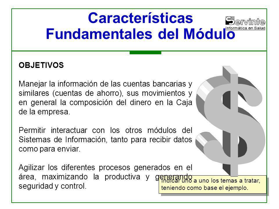 Características Fundamentales del Módulo OBJETIVOS Manejar la información de las cuentas bancarias y similares (cuentas de ahorro), sus movimientos y