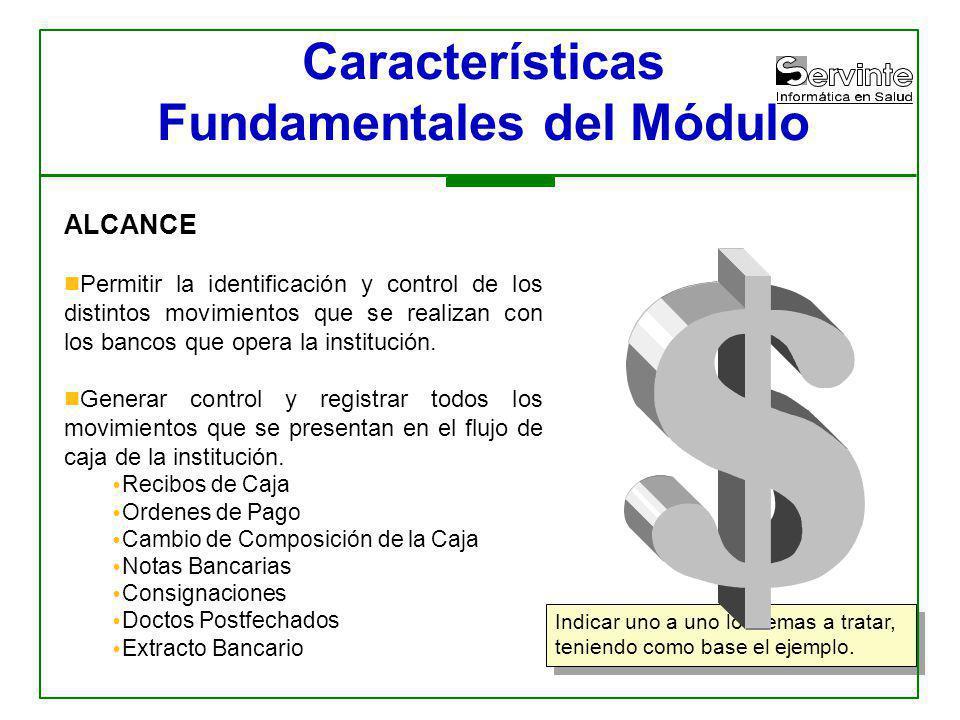 Indicar uno a uno los temas a tratar, teniendo como base el ejemplo. Características Fundamentales del Módulo ALCANCE Permitir la identificación y con