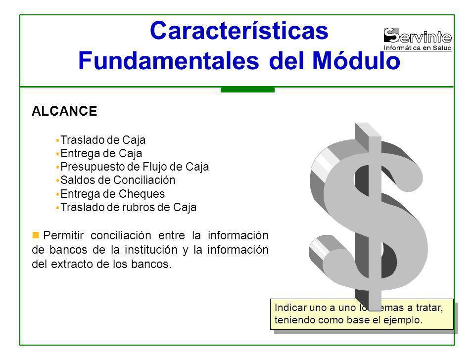 Indicar uno a uno los temas a tratar, teniendo como base el ejemplo. Características Fundamentales del Módulo ALCANCE Traslado de Caja Entrega de Caja