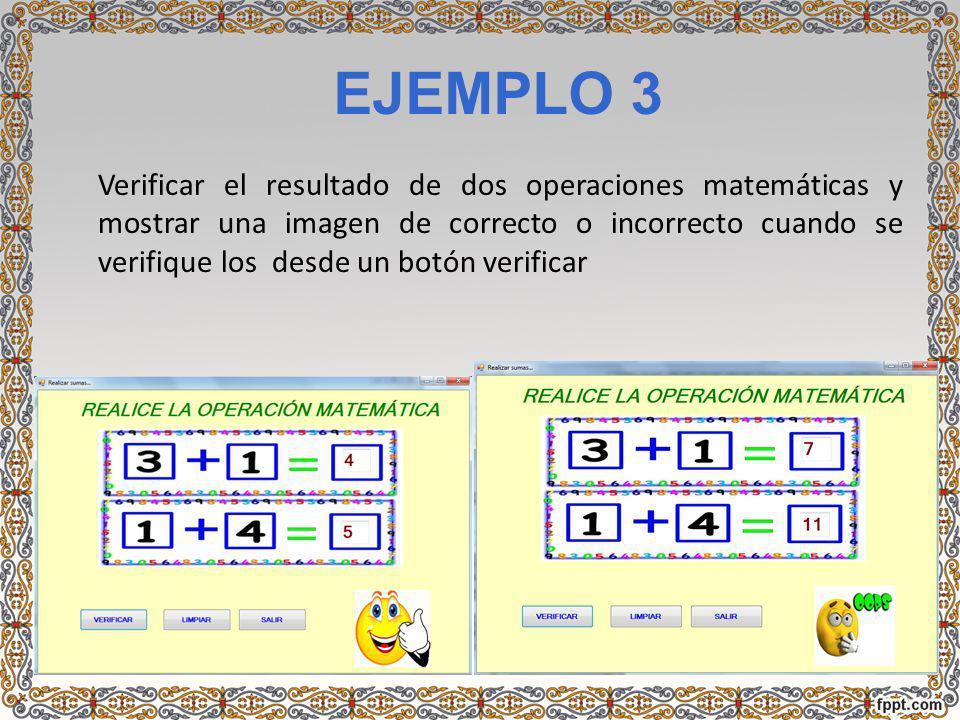 EJEMPLO 3 Verificar el resultado de dos operaciones matemáticas y mostrar una imagen de correcto o incorrecto cuando se verifique los desde un botón v