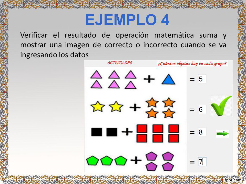 EJEMPLO 4 Verificar el resultado de operación matemática suma y mostrar una imagen de correcto o incorrecto cuando se va ingresando los datos