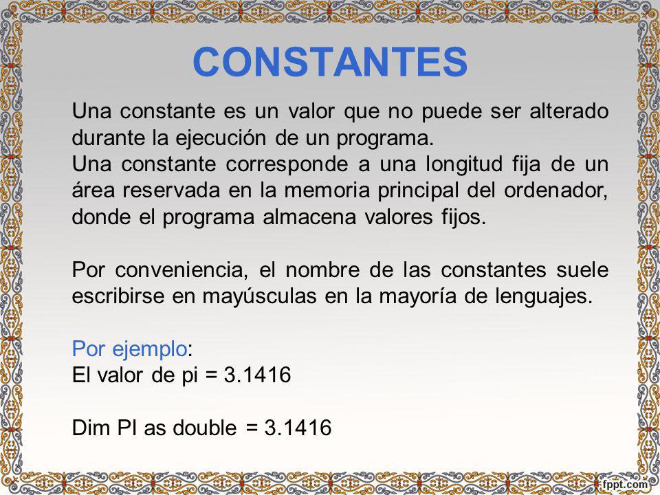 CONSTANTES Una constante es un valor que no puede ser alterado durante la ejecución de un programa. Una constante corresponde a una longitud fija de u