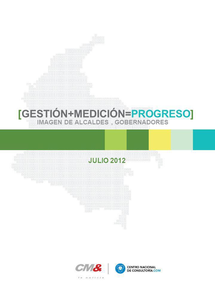 [GESTIÓN+MEDICIÓN=PROGRESO] IMAGEN DE ALCALDES, GOBERNADORES JULIO 2012