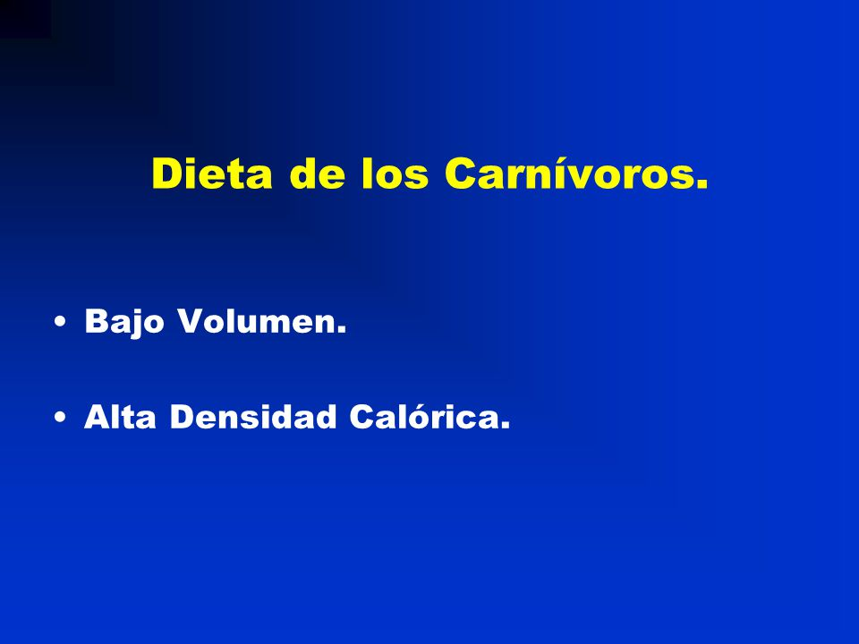 Dieta de los Carnívoros. Bajo Volumen. Alta Densidad Calórica.