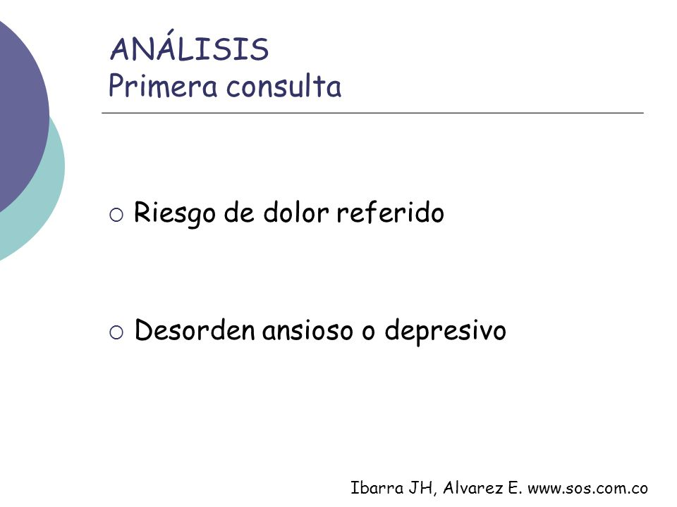 ANÁLISIS Primera consulta Riesgo de dolor referido Desorden ansioso o depresivo Ibarra JH, Alvarez E.