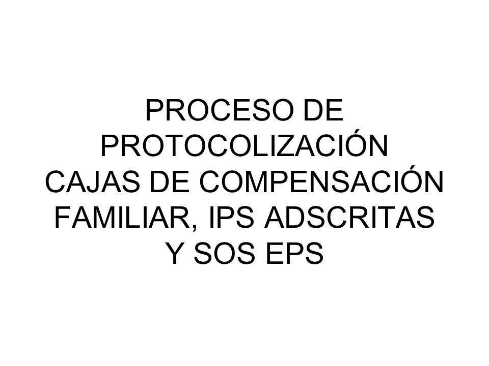 PROCESO DE PROTOCOLIZACIÓN CAJAS DE COMPENSACIÓN FAMILIAR, IPS ADSCRITAS Y SOS EPS