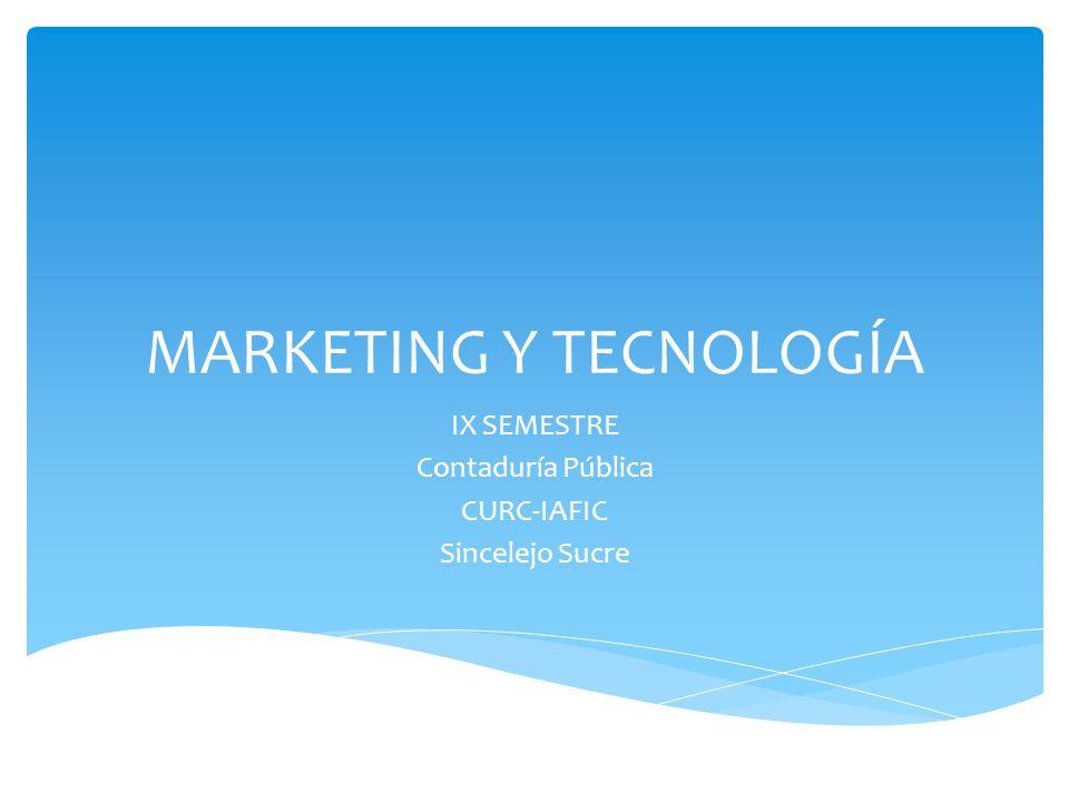 MARKETING Y TECNOLOGÍA IX SEMESTRE Contaduría Pública CURC-IAFIC Sincelejo Sucre