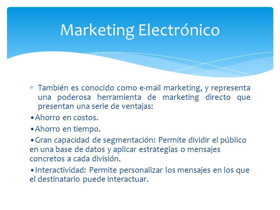También es conocido como e-mail marketing, y representa una poderosa herramienta de marketing directo que presentan una serie de ventajas: Ahorro en c