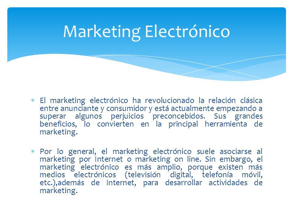 El marketing electrónico ha revolucionado la relación clásica entre anunciante y consumidor y está actualmente empezando a superar algunos perjuicios