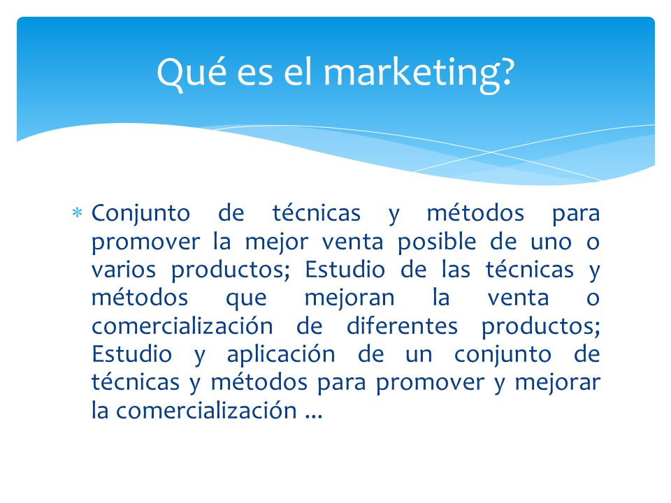 Conjunto de técnicas y métodos para promover la mejor venta posible de uno o varios productos; Estudio de las técnicas y métodos que mejoran la venta