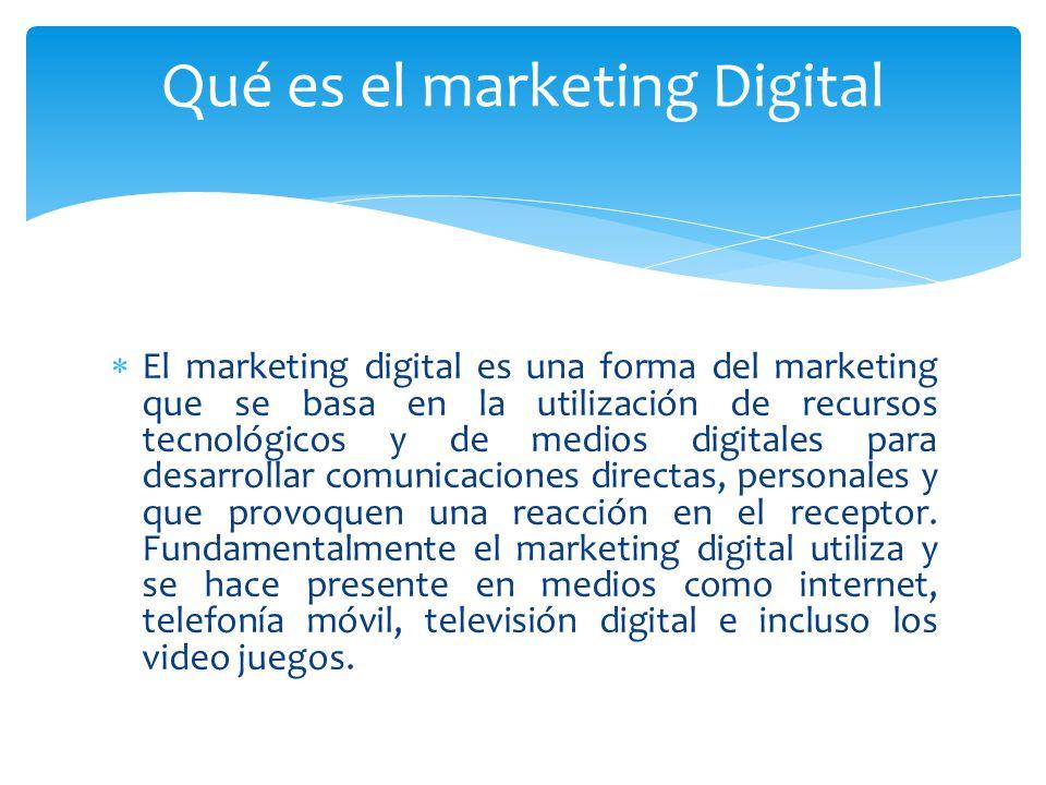 El marketing digital es una forma del marketing que se basa en la utilización de recursos tecnológicos y de medios digitales para desarrollar comunica