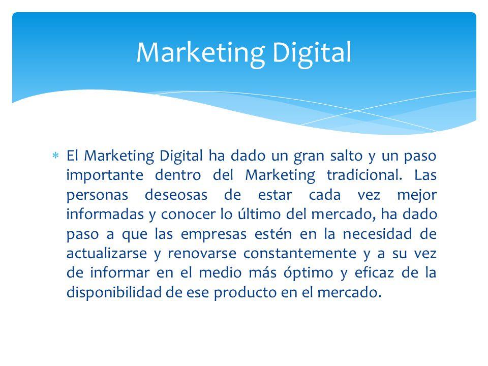 El Marketing Digital ha dado un gran salto y un paso importante dentro del Marketing tradicional. Las personas deseosas de estar cada vez mejor inform