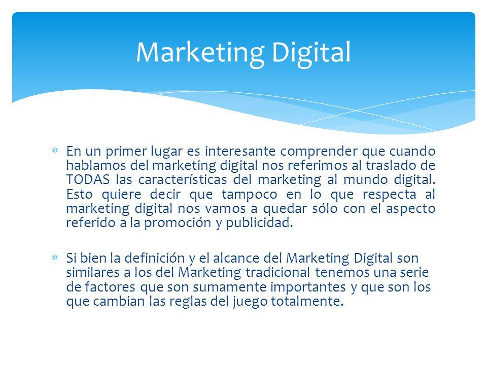 En un primer lugar es interesante comprender que cuando hablamos del marketing digital nos referimos al traslado de TODAS las características del mark