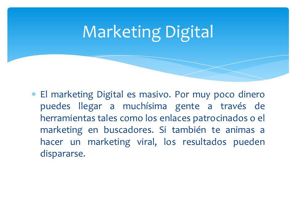El marketing Digital es masivo. Por muy poco dinero puedes llegar a muchísima gente a través de herramientas tales como los enlaces patrocinados o el