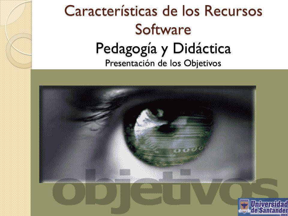 Características de los Recursos Software Pedagogía y Didáctica Presentación de los Objetivos