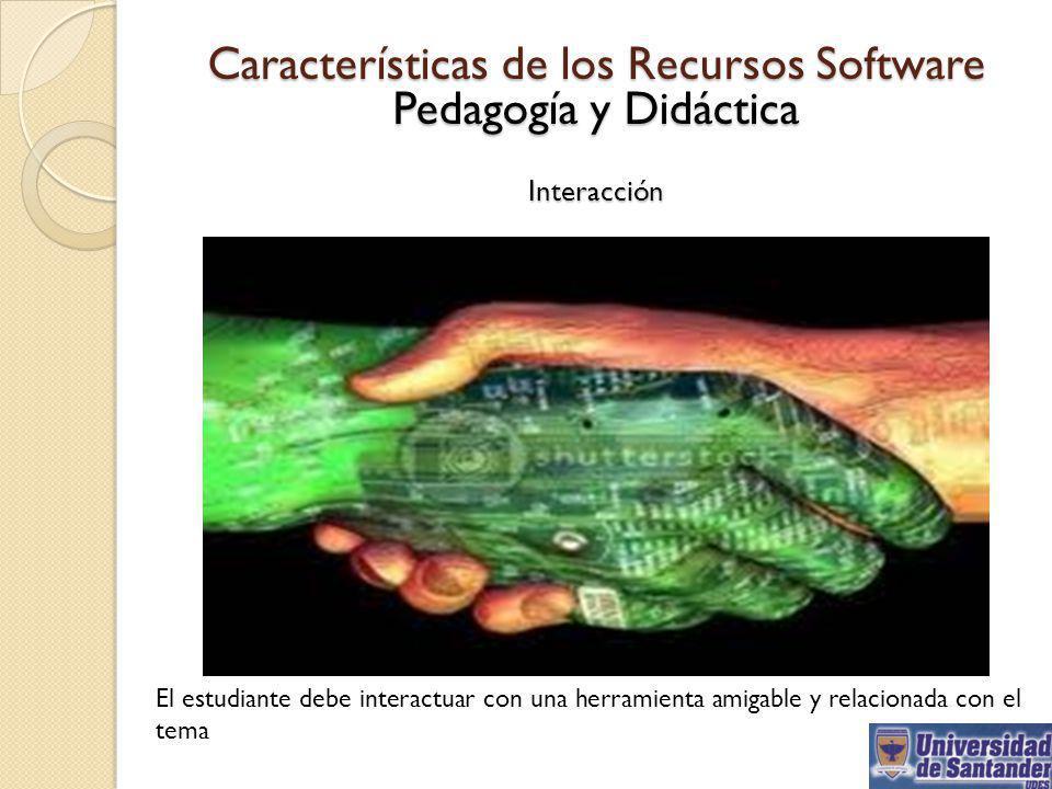 Interacción El estudiante debe interactuar con una herramienta amigable y relacionada con el tema