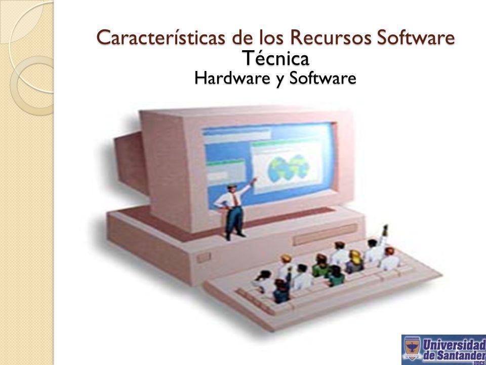 Características de los Recursos Software Técnica Hardware y Software