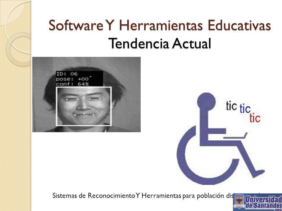 Software Y Herramientas Educativas Tendencia Actual Sistemas de Reconocimiento Y Herramientas para población discapacitada