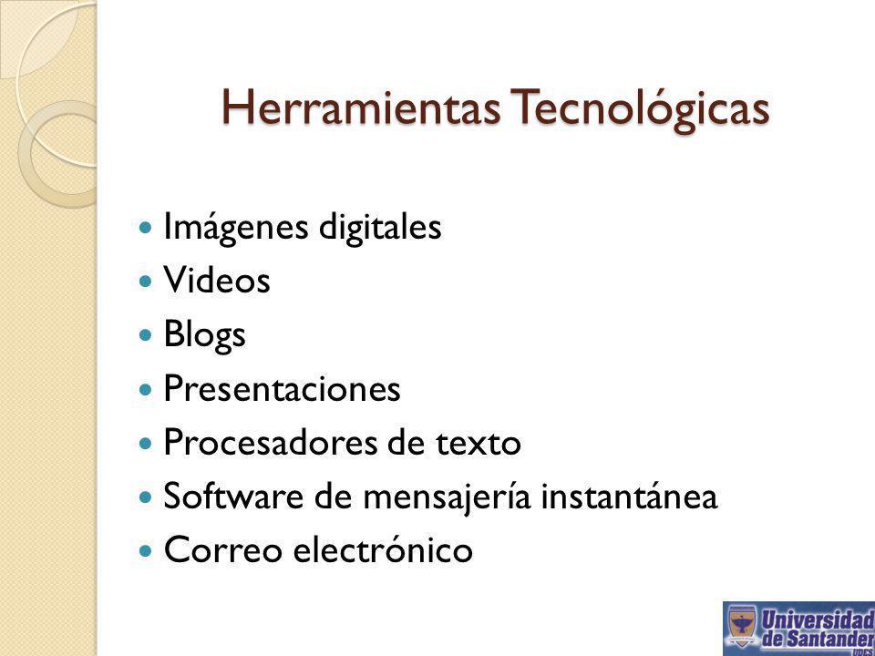 Herramientas Tecnológicas Imágenes digitales Videos Blogs Presentaciones Procesadores de texto Software de mensajería instantánea Correo electrónico