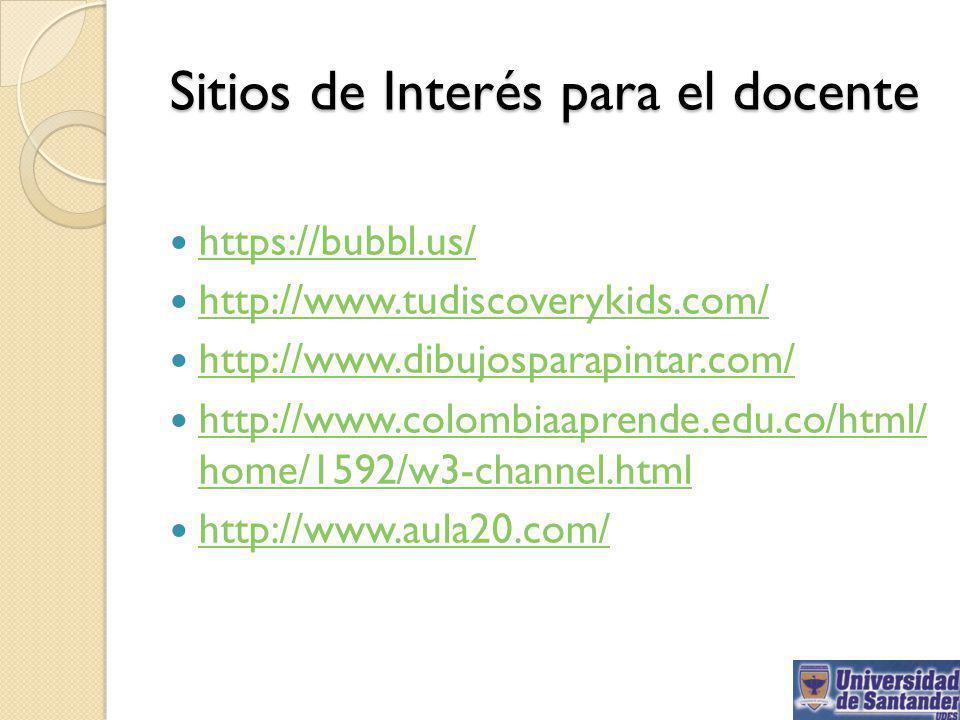 Sitios de Interés para el docente https://bubbl.us/ http://www.tudiscoverykids.com/ http://www.dibujosparapintar.com/ http://www.colombiaaprende.edu.c