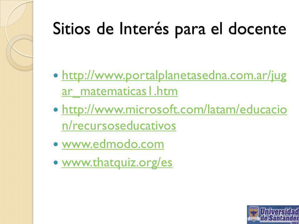 Sitios de Interés para el docente http://www.portalplanetasedna.com.ar/jug ar_matematicas1.htm http://www.portalplanetasedna.com.ar/jug ar_matematicas