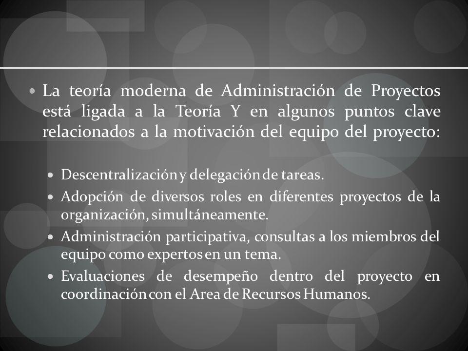 La teoría moderna de Administración de Proyectos está ligada a la Teoría Y en algunos puntos clave relacionados a la motivación del equipo del proyecto: Descentralización y delegación de tareas.
