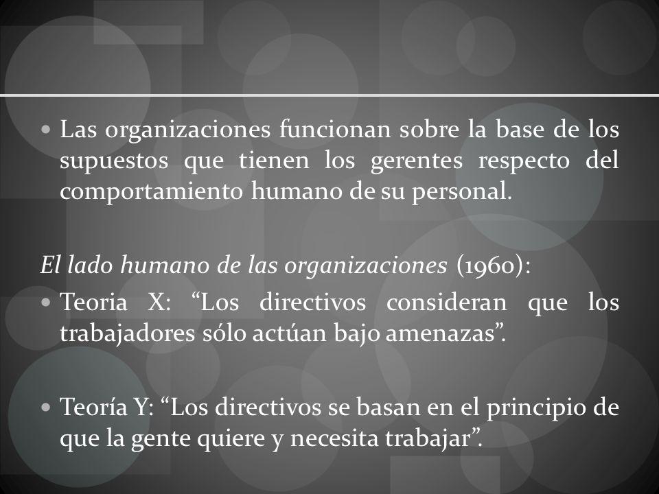 Las organizaciones funcionan sobre la base de los supuestos que tienen los gerentes respecto del comportamiento humano de su personal.