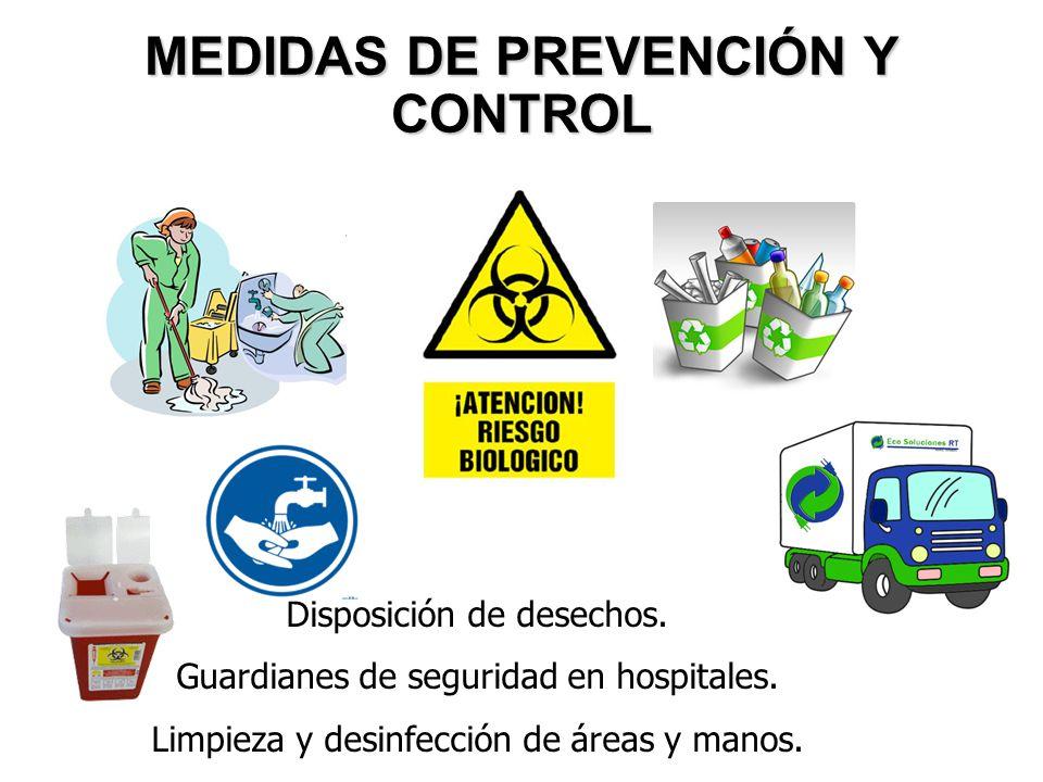MEDIDAS DE PREVENCIÓN Y CONTROL Disposición de desechos. Guardianes de seguridad en hospitales. Limpieza y desinfección de áreas y manos.
