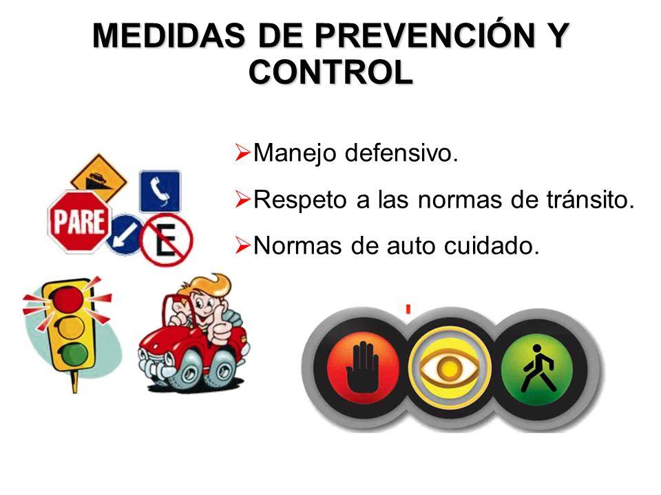 MEDIDAS DE PREVENCIÓN Y CONTROL Manejo defensivo. Respeto a las normas de tránsito. Normas de auto cuidado.
