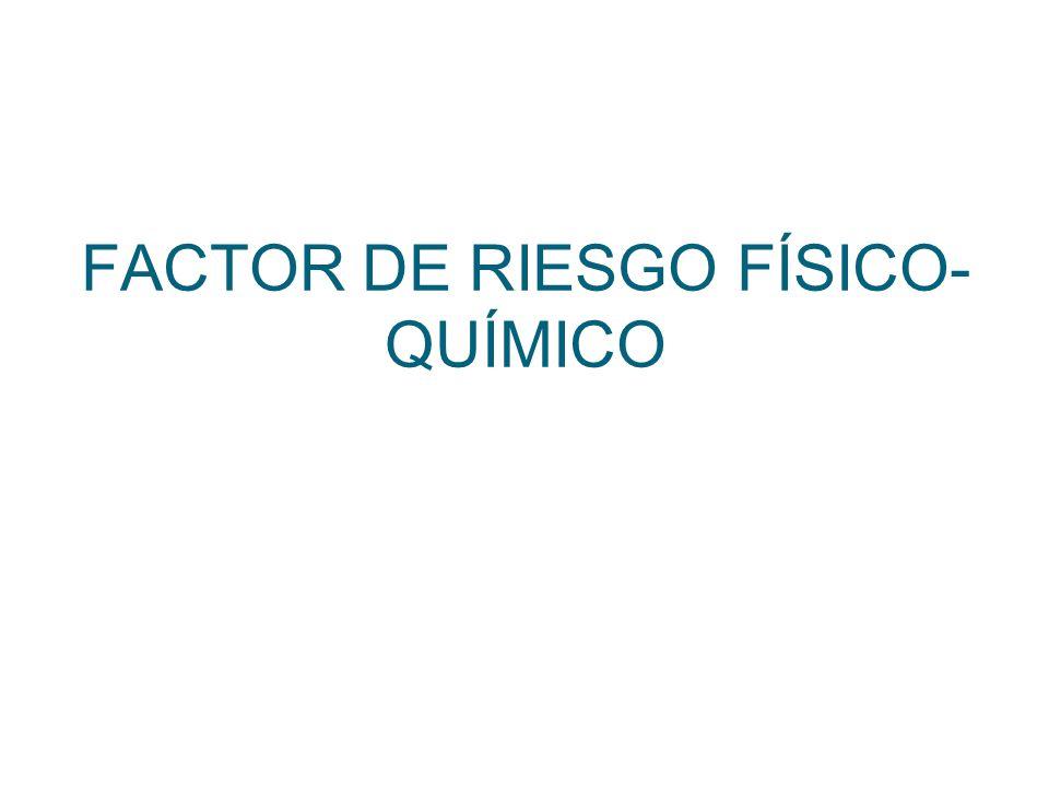FACTOR DE RIESGO FÍSICO- QUÍMICO