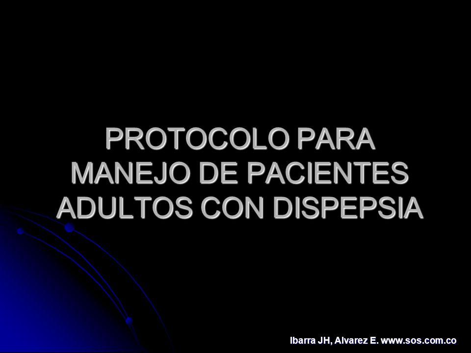 PROTOCOLO PARA MANEJO DE PACIENTES ADULTOS CON DISPEPSIA Ibarra JH, Alvarez E. www.sos.com.co