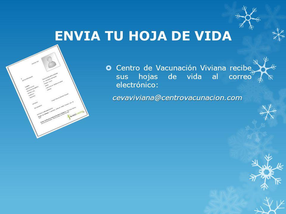 ENVIA TU HOJA DE VIDA Centro de Vacunación Viviana recibe sus hojas de vida al correo electrónico:cevaviviana@centrovacunacion.com