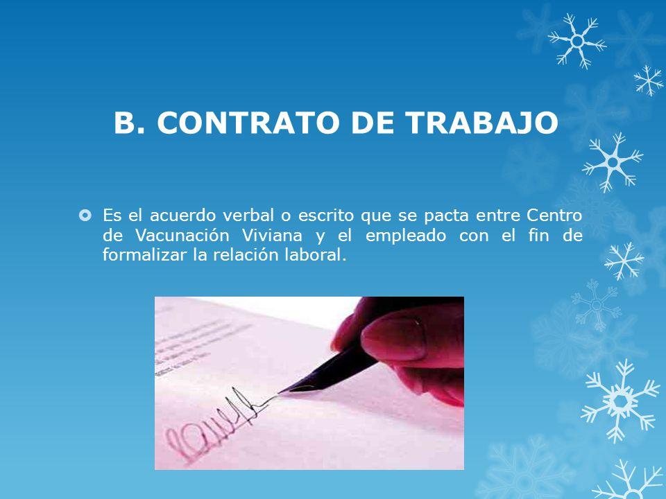 B. CONTRATO DE TRABAJO Es el acuerdo verbal o escrito que se pacta entre Centro de Vacunación Viviana y el empleado con el fin de formalizar la relaci