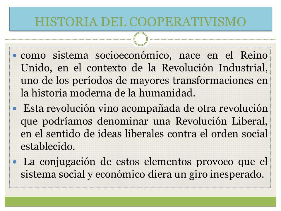 HISTORIA DEL COOPERATIVISMO como sistema socioeconómico, nace en el Reino Unido, en el contexto de la Revolución Industrial, uno de los períodos de mayores transformaciones en la historia moderna de la humanidad.