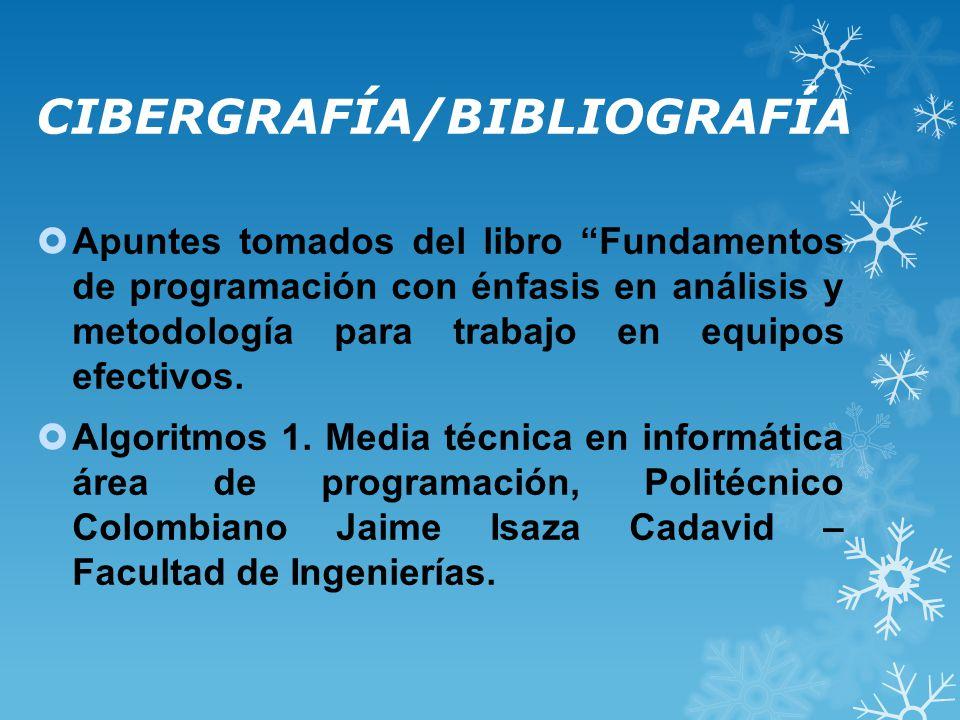 CIBERGRAFÍA/BIBLIOGRAFÍA Apuntes tomados del libro Fundamentos de programación con énfasis en análisis y metodología para trabajo en equipos efectivos.