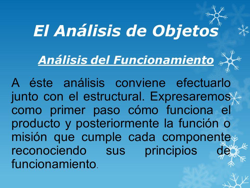 El Análisis de Objetos Análisis del Funcionamiento A éste análisis conviene efectuarlo junto con el estructural.
