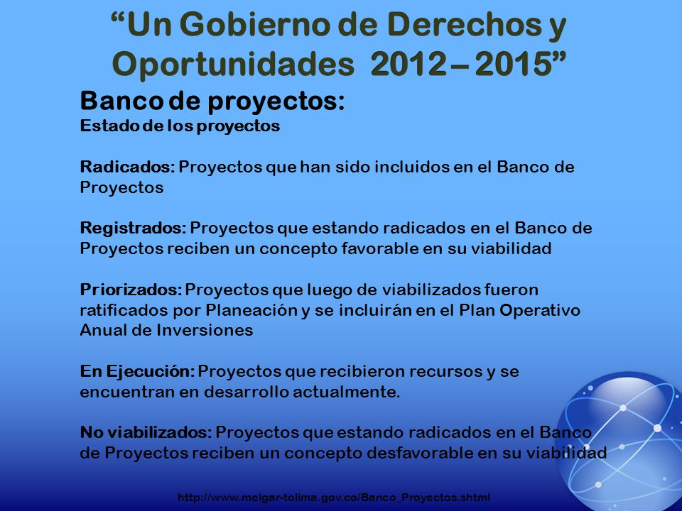 Banco de proyectos: Estado de los proyectos Radicados: Proyectos que han sido incluidos en el Banco de Proyectos Registrados: Proyectos que estando ra