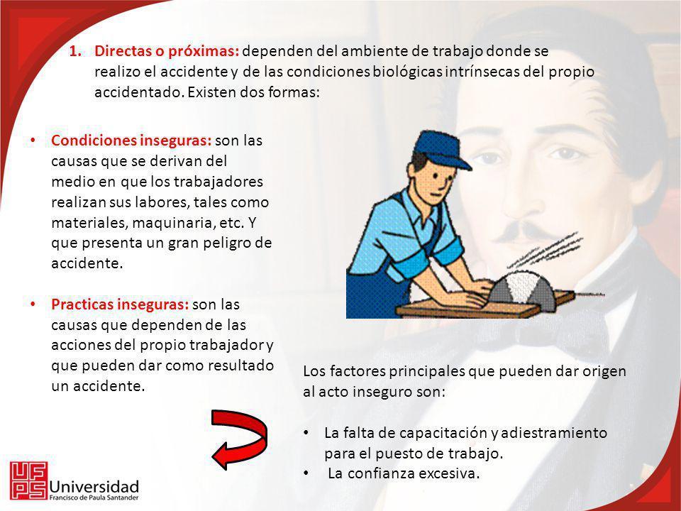 1.Directas o próximas: dependen del ambiente de trabajo donde se realizo el accidente y de las condiciones biológicas intrínsecas del propio accidenta
