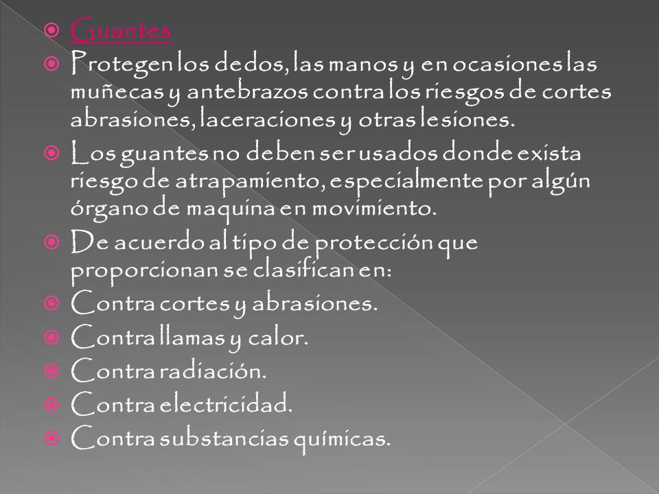 Guantes Protegen los dedos, las manos y en ocasiones las muñecas y antebrazos contra los riesgos de cortes abrasiones, laceraciones y otras lesiones.