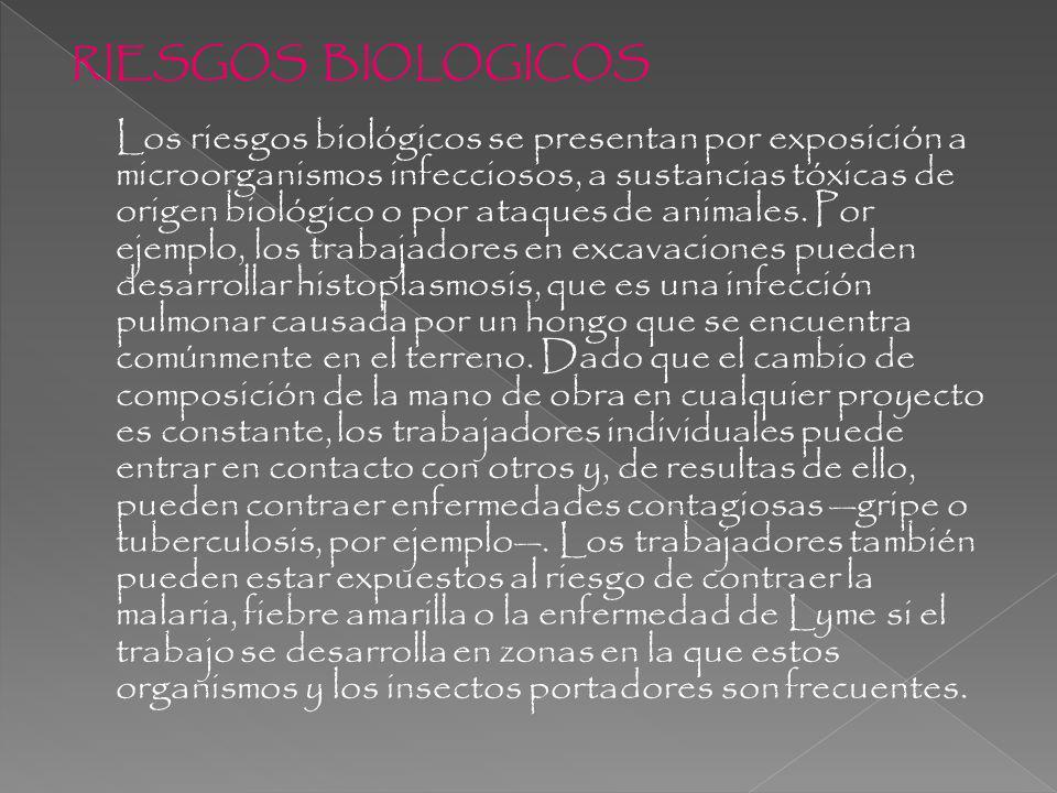 RIESGOS BIOLOGICOS Los riesgos biológicos se presentan por exposición a microorganismos infecciosos, a sustancias tóxicas de origen biológico o por at