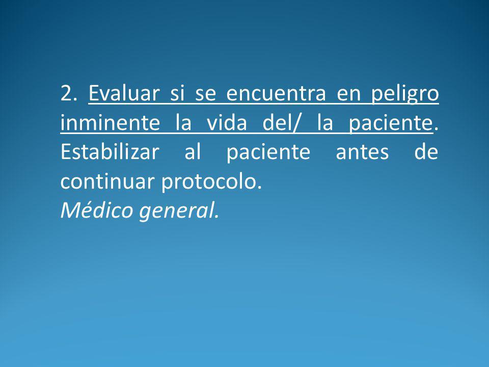 2.Evaluar si se encuentra en peligro inminente la vida del/ la paciente.