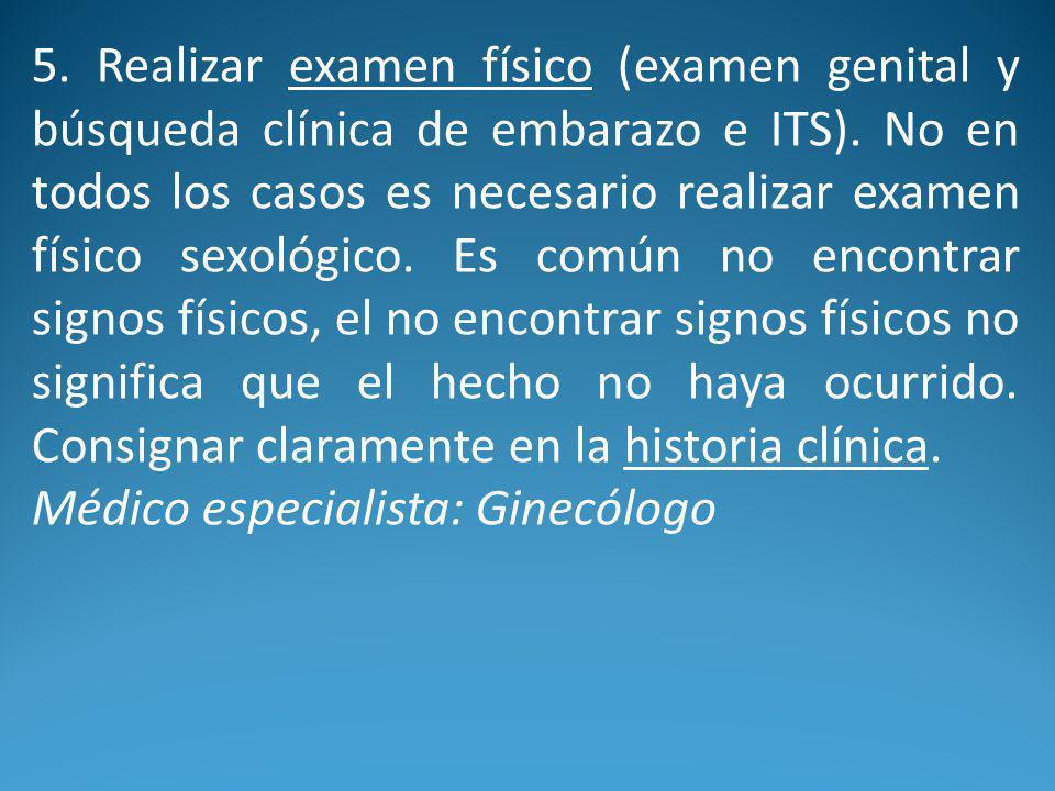 5.Realizar examen físico (examen genital y búsqueda clínica de embarazo e ITS).