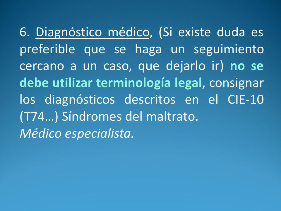 6. Diagnóstico médico, (Si existe duda es preferible que se haga un seguimiento cercano a un caso, que dejarlo ir) no se debe utilizar terminología le