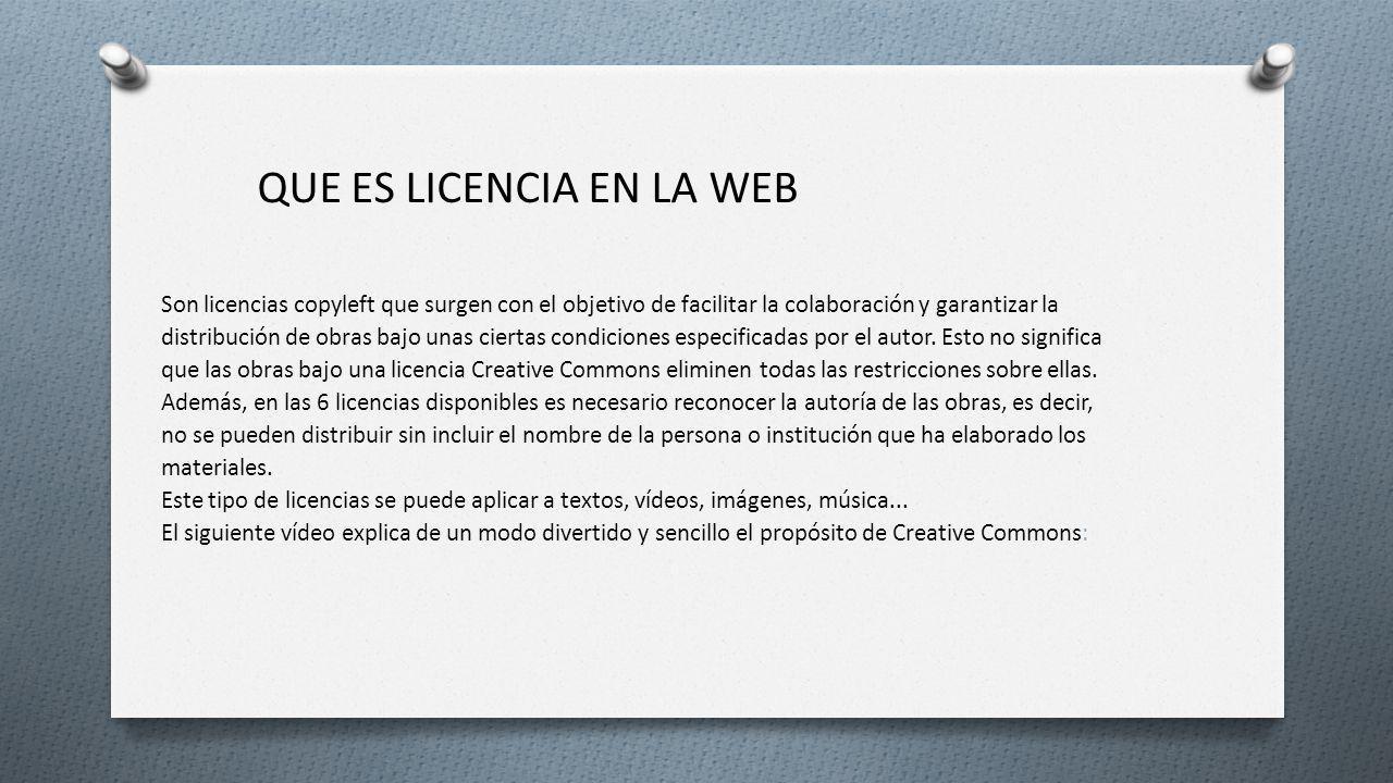 QUE ES LICENCIA EN LA WEB Son licencias copyleft que surgen con el objetivo de facilitar la colaboración y garantizar la distribución de obras bajo un